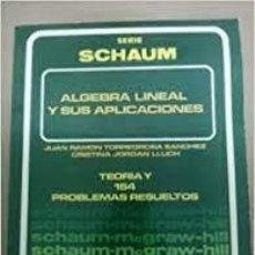 Libros: ALGEBRA LINEAL Y SUS APLICACIONES, SERIE SCHAUM TEORIA Y 154 PROBLEMAS RESUELTOS. Lote 293628088