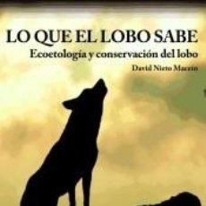 Libros: LO QUE EL LOBO SABE: ECOETOLOGÍA Y CONSERVACIÓN DEL LOBO. Lote 295018203
