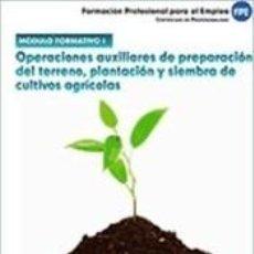 Libros: MÓDULO I. OPERACIONES AUXILIARES DE PREPARACIÓN DEL TERRENO, PLANTACIÓN Y SIEMBRA DE CULTIVOS. Lote 295606783
