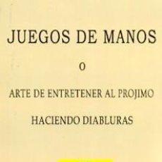 Livros: JUEGOS DE MANOS O ARTE DE ENTRETENER AL PROJIMO HACIENDO DIABLURAS (MAGIA) POR SATURNINO CALLEJA. ED. Lote 223495038