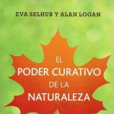 Libros: EL PODER CURATIVO DE LA NATURALEZA DE EVA SELHUB Y ALAN LOGAN - RBA, 2014 (NUEVO). Lote 75228043
