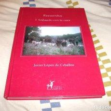 Libros: RECUERDOS I SOÑANDO CON LA CAZA JAVIER LOPEZ DE CEBALLOS EDICION LIMITADA 1000 EJEMPLARES NUMERADOS. Lote 243614400