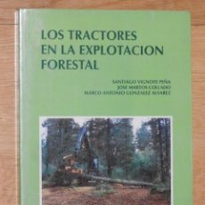 Libros: LOS TRACTORES EN LA EXPLOTACION FORESTAL. SANTIAGO [ET AL.] VIGNOTE PEÑA , 1993. Lote 105116687