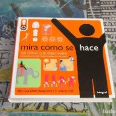 Libros: MIRA CÓMO SE HACE - 500 COSAS QUE DEBES SABER - DEREK FAGERSTROM, LAUREN SMITH - INTEGRAL. Lote 106998495