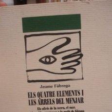 Libros: ELS QUATRE ELEMENTS I LES ARRELS DEL MENJAR - PORTAL DEL COL·LECCIONISTA ******. Lote 111889319