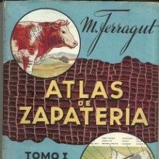 Libros: ATLAS DE ZAPATERIA DE M. FERRAGUT. TOMO I (UNICO PUBLICADO) LIBRO DEL AÑO 1946 EDICIONES VICH.. Lote 112563319