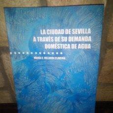 Libros: LA CIUDAD DE SEVILLA A TRAVES DE SU DEMANDA DOMESTICA DE AGUA. Lote 115347007