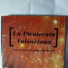 Libros: LA PIROTECNIA VALENCIANA. JOSÉ ENRIQUE FERRIOLS MONRABAL.. Lote 124159662