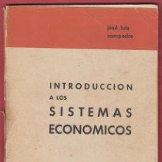 Libros: INTRODUCCIÓN A LOS SISTEMAS ECONOMICOS POR JOSÉ LUÍS SAMPEDRO,95 PAGINAS, MADRID 1964 LE2410. Lote 128597223