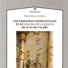 Libros: LOS ESQUEMAS CONDICIONALES EN EL DIÁLOGO DE LA LENGUA DE JUAN VALDÉS (M. KITOVA-VASILEVA) AXAC 2018. Lote 141671650