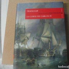 Libros: TRAFALGAR LA CORTE DE CARLOS IV BIBLIOTECA EL MUNDO ESPASA. Lote 142646838
