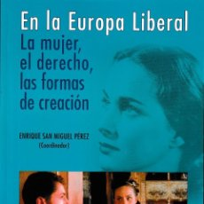 Libros: EN LA EUROPA LIBERAL. LA MUJER, EL DERECHO, LAS FORMAS DE CREACIÓN (E. SAN MIGUEL) F.U.E. 2018. Lote 144353814
