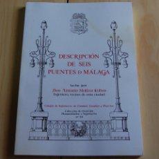 Libros: DESCRIPCIÓN SEIS PUENTES DE MÁLAGA DE ANTONIO MOLINA COBOS // COLEGIO DE INGENIEROS DE CAMINOS. Lote 148701058