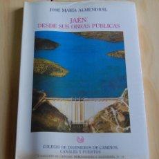 Libros: JAEN DESDE SUS OBRAS PUBLICAS JOSE MARIA ALMENDRAL // COLEGIO DE INGENIEROS DE CAMINOS. Lote 148701598