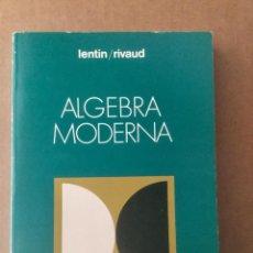 "Libros: ÁLGEBRA MODERNA. ""LENTIN - RIVAUD"". AGUILAR.. Lote 151384566"