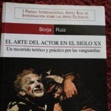 Libros: EL ARTE DEL ACTOR EN EL SIGLO XX. BORJA RUIZ. Lote 161368873