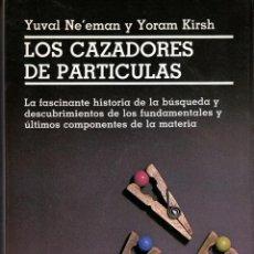 Livres: LOS CAZADORES DE PARTÍCULAS - YUVAL NE'EMAN Y YORAM KIRSH. Lote 165217506