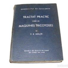 Libros: TRACTAT PRACTIC SOBRE LES MAQUINES TRICOTOSES - 1935 - P.E. MÜLLER.- INTERESANTE.. Lote 165720006