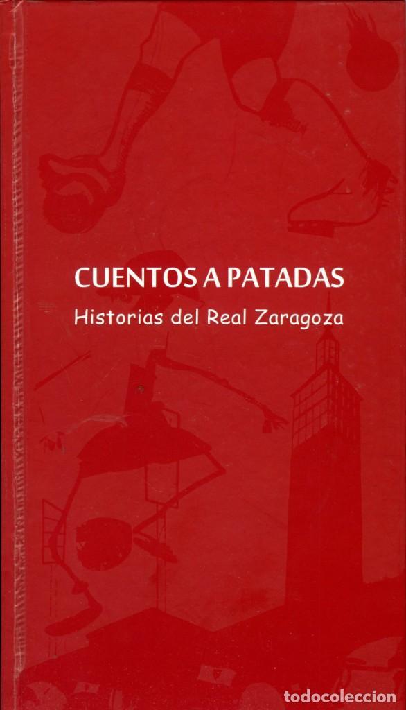 VARIOS AUTORES, CUENTOS A PATADAS. HISTORIAS DEL REAL ZARAGOZA, FUNDACIÓN DEL REAL ZARAGOZA, 2007 (Libros Nuevos - Ciencias, Manuales y Oficios - Otros)