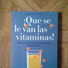 Libros: DEBORAH GARCÍA BELLO - QUE SE LE VAN LAS VITAMINAS. Lote 168776740