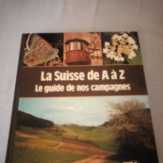 Libros: LA SUISSE DE A À Z LE GUIDE DE NOS CAMPAGNES - 1980,FLORA Y FAUNA. Lote 175847642