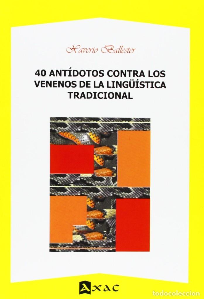40 ANTÍDOTOS CONTRA LOS VENENOS DE LA LINGÜÍSTICA TRADICIONAL (X. BALLESTER) AXAC 2013 (Libros Nuevos - Ciencias, Manuales y Oficios - Otros)