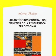 Libros: 40 ANTÍDOTOS CONTRA LOS VENENOS DE LA LINGÜÍSTICA TRADICIONAL (X. BALLESTER) AXAC 2013. Lote 182828670
