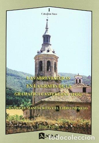LAS ABREVIATURAS EN LA GRAFÍA DE LA GRAMÁTICA CASTELLANA 1492 (RENÉ PELLEN) AXAC 2005 (Libros Nuevos - Ciencias, Manuales y Oficios - Otros)