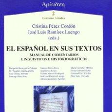 Libros: EL ESPAÑOL EN SUS TEXTOS. MANUAL DE COMENTARIOS LINGÜÍSTICOS E HISTORIOGRÁFICOS - AXAC 2007. Lote 182858217