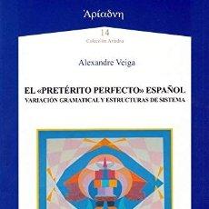 Libros: EL PRETÉRITO PERFECTO ESPAÑOL. VARIACIÓN GRAMATICAL Y ESTRUCTURAS DE SISTEMA (A. VEIGA) AXAC 2019. Lote 182875883