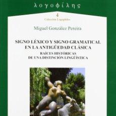 Libros: SIGNO LÉXICO Y SIGNO GRAMATICAL EN LA ANTIGÜEDAD CLÁSICA (GONZÁLEZ PEREIRA) AXAC 2011. Lote 182880958