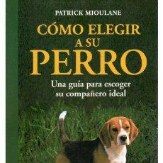 Libros: LIBRO COMO ELEGIR A SU PERRO. Lote 182893487