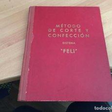Libros: METODO DE CORTE Y CONFECCION SISTEMA FELI 1962 (LB39). Lote 186152206