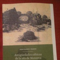 Libros: ANTIGÜEDADES CÉLTICAS DE LA ISLA DE MENORCA/CELTIC ANTIQUES ON THE ISLAND OF MENORCA - JOAN RAMIS. Lote 189838031