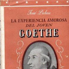 Libros: LA EXPERIENCIA AMOROSA DEL JOVEN GOETHE DE JOSE PALAU 1943. Lote 190424292