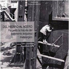 Libros: ''DEL HIERRO AL ACERO. FORJANDO LA HISTORIA DEL PATRIMONIO INDUSTRIAL METALÚRGICO'', 2008.. Lote 196164653