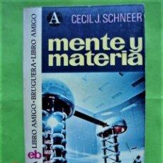 Libros: MENTE Y MATERIA DE CECIL J. SCHNEER. ED. BRUGUERA. 1ª EDICIÓN 1975. Lote 196372398