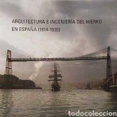 Libros: ARQUITECTURA E INGENIERIA DEL HIERRO EN ESPAÑA 1815-1936. NAVASCUÉS PALACIO, PEDRO. Lote 204629667