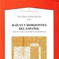 Libros: RAÍCES Y HORIZONTES DEL ESPAÑOL (J.Mª SANTOS ROVIRA) AXAC EDITORIAL 2020. Lote 208751060