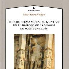 Libros: EL SUBSISTEMA MODAL SUBJUNTIVO EN EL DIÁLOGO DE LA LENGUA DE JUAN DE VALDÉS (KITOVA VASÍLEVA) AXAC. Lote 208751976