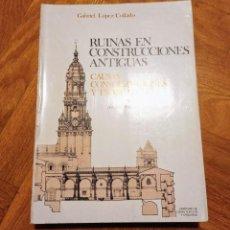 Libros: RUINAS EN CONSTRUCCIONES ANTIGUAS. CAUSAS, CONSOLIDACIONES Y TRASLADOS - LÓPEZ COLLADO. Lote 215690497