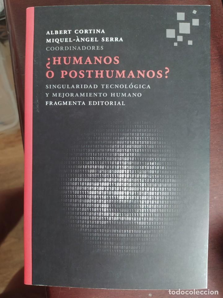 HUMANOS O POSTHUMANOS. ALBERT CORTINA MIQUEL ANGEL SERRA. ENVIO CERTIFICADO INCLUIDO (Libros Nuevos - Ciencias, Manuales y Oficios - Otros)