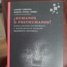 Libros: HUMANOS O POSTHUMANOS. ALBERT CORTINA MIQUEL ANGEL SERRA. ENVIO CERTIFICADO INCLUIDO. Lote 217160981