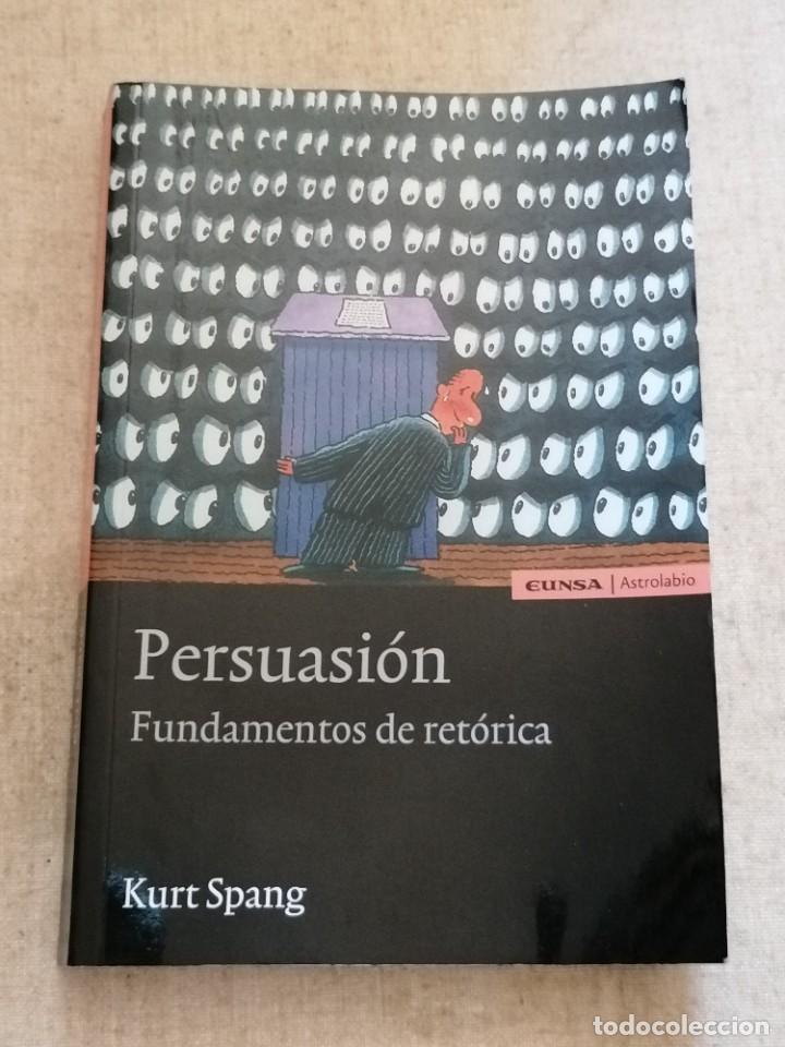 PERSUASIÓN - FUNDAMENTOS DE RETÓRICA - KURT SPANG - ED. UNIVERSIDAD DE NAVARRA - 2005 (Libros Nuevos - Ciencias, Manuales y Oficios - Otros)