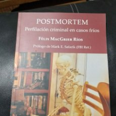 Libros: POSTMORTEM PERFILACION CRIMINAL EN CASOS FRÍOS. FÉLIX MACGRIER RIOS. FIRMADO. LIBRO NUEVO. Lote 222474005