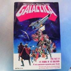 Libros: GALACTICA * MAS ALLA DE LA GUERRA DE LAS GALAXIAS DE GLEN A. LARSON Y ROBERT THURSTON,MARTINEZ ROCA,. Lote 222919545