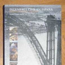 Libri: INGENIERÍA CIVIL EN ESPAÑA - IGNACIO GONZÁLEZ TASCÓN. Lote 223423528