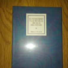 Libros: EL CHAMANISMO Y LAS TÉCNICAS ARCAICAS DE ÉXTASIS. MIRCEA ELIADE. Lote 223484291
