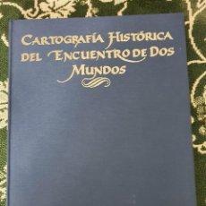 Libros: CARTOGRAFIA HISTORICA DEL ENCUENTRO DE DOS MUNDOS, 1992, (MEXICO Y ESPAÑA). Lote 226858030
