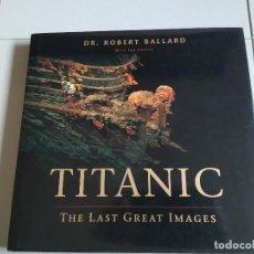 Libros: TITANIC, THE LAST GREAT IMAGES, ROBERT BALLARD. Lote 227673555